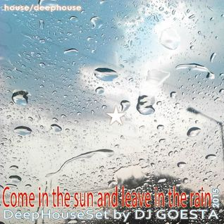 DJ Gösta - Come in the sun and leave in the rain (Deep House Set 15-10)