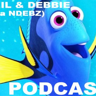 Neil & Debbie (aka NDebz) Podcast #98.5  ' Finding Dory ' -  (Full music version)
