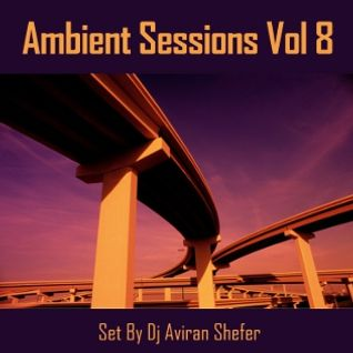 Ambient Sessions Vol 08. - Set by Dj Aviran Shefer