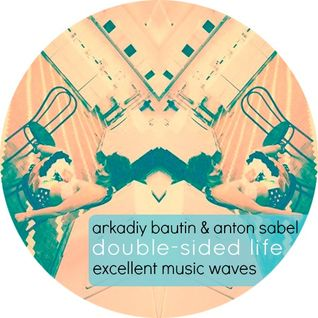 Arkadiy Bautin & Anton Sabel - Double sided life (Excellent music waves podcast 006)