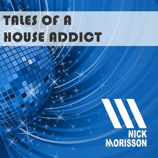 Nick Morisson - Tales Of A House Addict - Chapter 156 - TECHY & GROOVY HOUSE