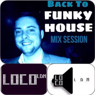 LocoLDN.com First Play Exclusive - Back To Funky House Mix Session 21.10.2014