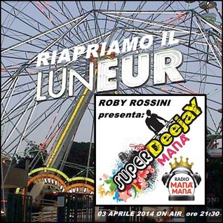 SUPERDEEJAY MANA' by ROBY ROSSINI - puntata del 03-04-2014