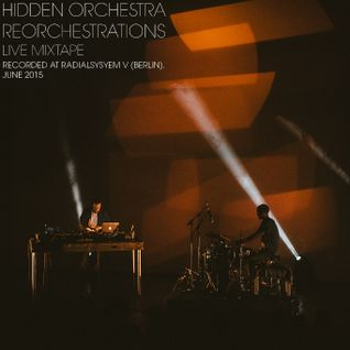 Hidden Orchestra - 'Reorchestrations' Live Mixtape (recorded at Radialsystem V in Berlin, June 2015)