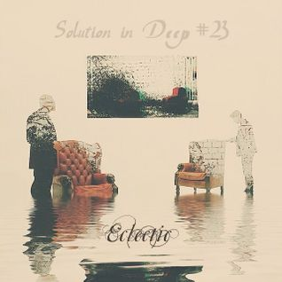▲eclectic ▼ – Solution in Deep #23