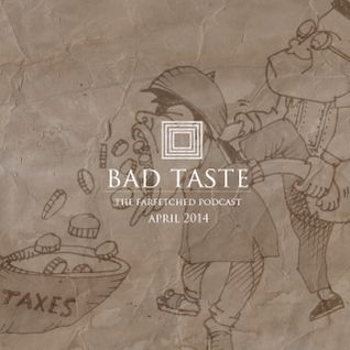 BadTaste: The FarFetched Podcast: April 2014 : Death&Taxes Edition