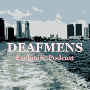 Deafmens Exclusive Podcast - Episode 001