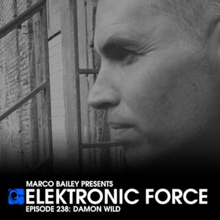 Elektronic Force Podcast 238 with Damon Wild
