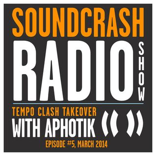 Soundcrash Radio Show #5 -  Tempo Clash Takeover with Aphotik