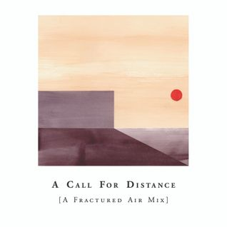 A Call For Distance [A Fractured Air Mix]