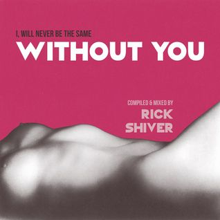 WITHOUT YOU compiled & mixed by RICK SHIVER