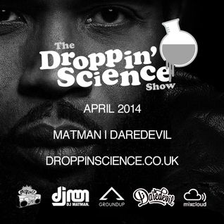Droppin' Science Show April 2014 ft. Matman & Daredevil