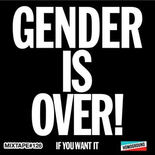 #MIXTAPE126 - Gender is Over! If You Want It