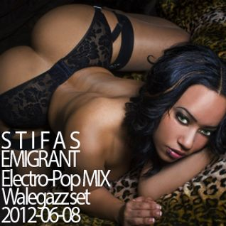 Stifas - Emigrant(Electro-Pop MIX, Walegazz set, 2012-06-08)