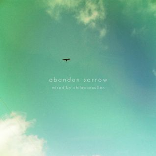 Abandon Sorrow - Mixed by chiliconcullen