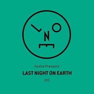 Sasha - Last Night On Earth 015 (July 2016)