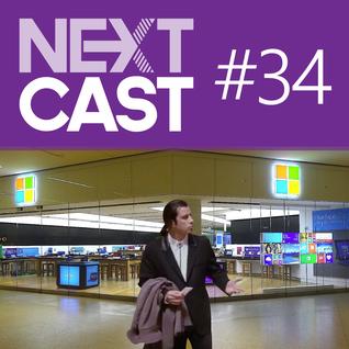 NextCast 34: Microsoft, assim fica difícil te defender!