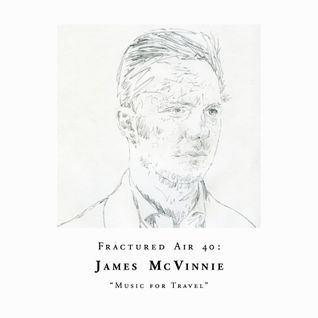Fractured Air 40: Music for Travel (A Mixtape by James McVinnie)
