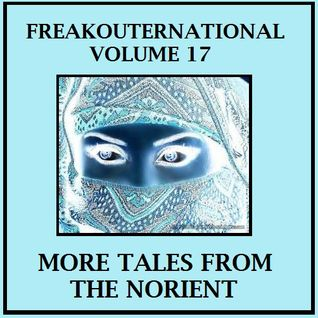Freakouternational Vol. 17 - More Tales from the Norient