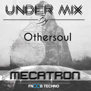 Undermix by Othersoul @ Mecatron