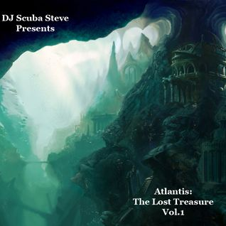 DJ Scuba Steve Presents...... Atlantis: The Lost Treasure Vol.1