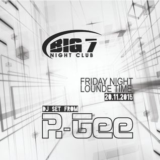 R-Gee // BIG7 Main Floor Friday Night // Lounge Time 20.11.2015