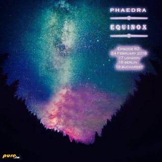 Phaedra - Equinox 082 [Feb 24 2016] on Pure.FM - 24-Feb-2016