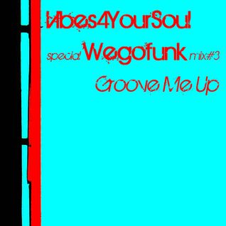 Vibes4YourSoul Special Wegofunk Mix#3 - Groove Me Up