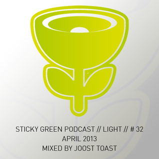 Sticky Green Podcast # 32 - April 2013 - Mixed by Joost Toast