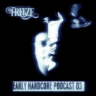 Early Hardcore Podcast 03 - Mixed By DJ Freeze