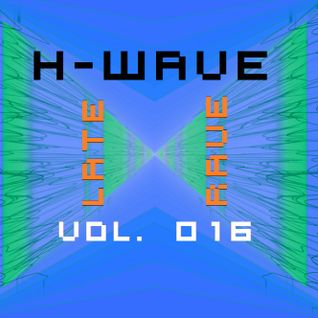 H-Wave Late Rave Vol. 016