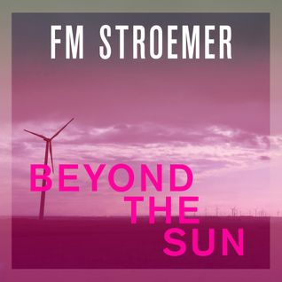 FM STROEMER - Beyond The Sun Essential Housemix April 2015 | www.fmstroemer.de