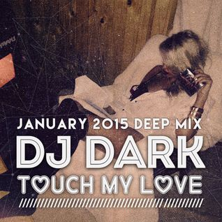 Dj Dark - Touchy my Love (January 2015 Deep Mix) | Download + Tracklist link in description