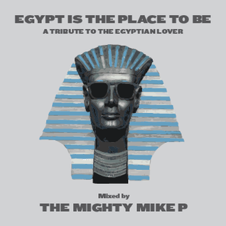 Egypt Is the Place to Be: A Tribute to the Egyptian Lover