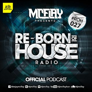 McFlay presents. Re-Born Of House Radio 027 (ADE Edition)