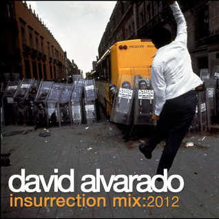 David Alvarado - Insurrection Mix : 2012