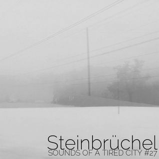 Sounds Of A Tired City #27: Steinbrüchel