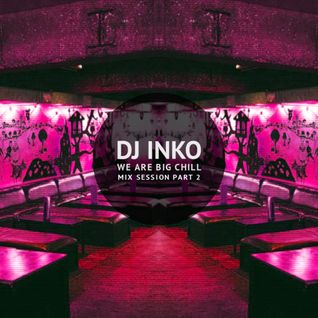 Dj Inko - ''We Are Big Chill'' Mix Session Part 2