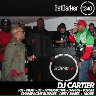 DJ Cartier & MC DT, Neat, Kie, Champagne Bubblee, + more - GetDarker Podcast 240