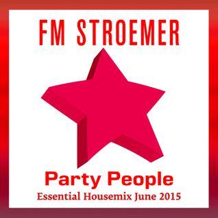 FM STROEMER -  Party People Essential Housemix June 2015 | www.fmstroemer.de