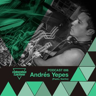 Andrés Yepes @Colombia Techno Poscast 006 (Talento de Pasto, Nariño)