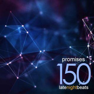 Late Night Beats by Tony Rivera - Episode 150: Promises
