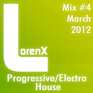 Lorenx Mix #4 March 2012[Progressive/Electro House]