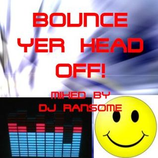 Bounce Yer Head Off! (Disc 1) [Mixed By DJ Ransome]
