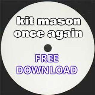 KIT MASON - ONCE AGAIN (i hear the) FREE DOWNLOAD @ www.soundcloud.com/kitmason