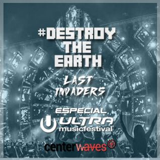 Destroy The Earth #029 - Especial Ultra Music Festival 2016