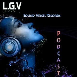 Sound Vessel Records Podcast 005 by L.G.V