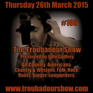 The Troubadour Show 105. March 26th 2015