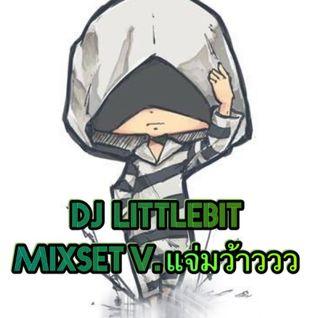 DJ LITTLEBIT MixSet BREAK  V. แจ่มว้าวว