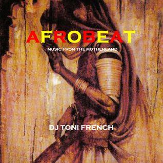 Afrobeat-music from the motherland - dj toni french
